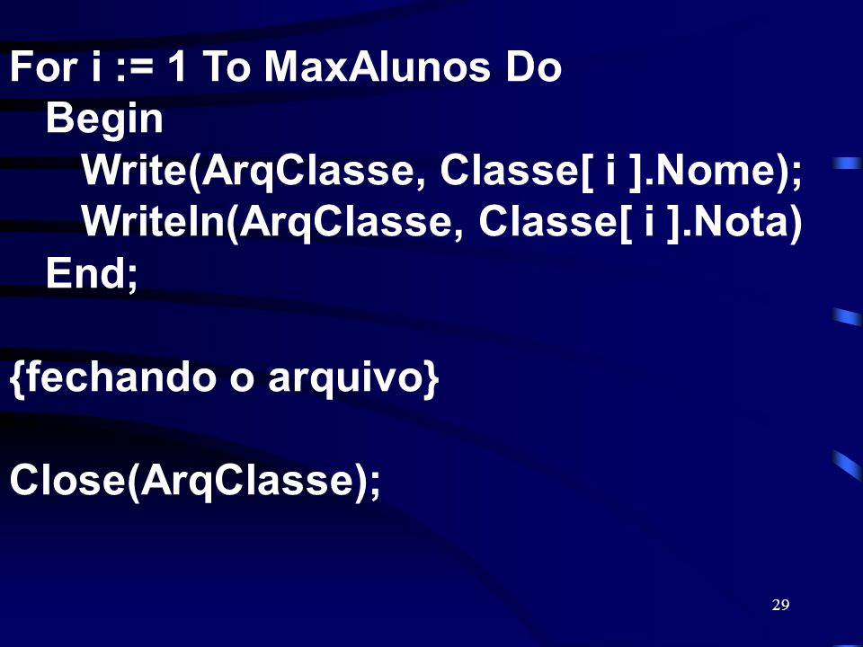 For i := 1 To MaxAlunos Do Begin Write(ArqClasse, Classe[ i ]